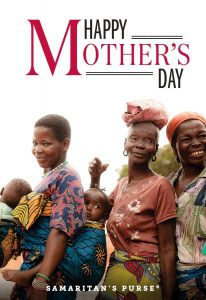 This Mother's Day, give a gift from the Samaritan's Purse gift catalog and send a special e-card to a mom in your life.